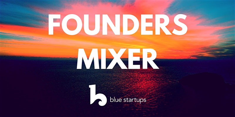 Founders Mixer! Join us on March 5th, 2020.