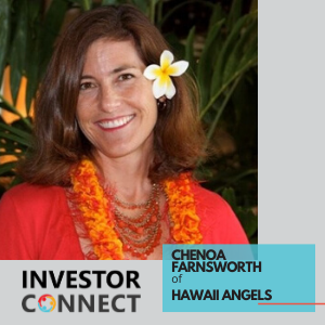 Podcast – Investor Connect, Chenoa Farnsworth of Hawaii Angels