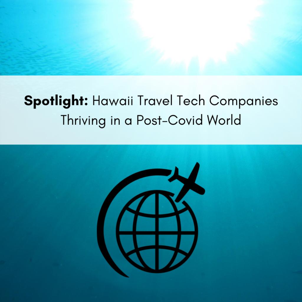 Spotlight: Hawaii Travel-Tech Companies Thriving in a Post-COVID World